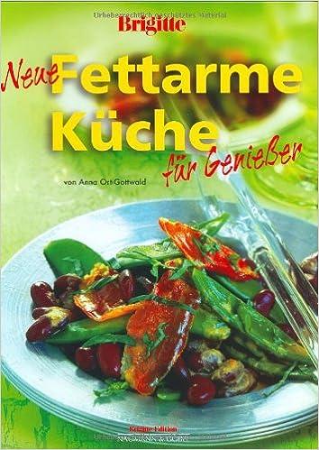 neue fettarme küche für geniesser: amazon.de: anna ort-gottwald ... - Fettarme Küche