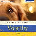 Worthy Audiobook by Catherine Ryan Hyde Narrated by Tanya Eby, Nick Podehl