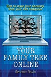 Your Family Tree Online: How to trace your ancestry from your own computer