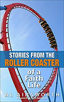 Stories from the Roller Coaster: (of a Faith Life) by [Ainsworth, Al]