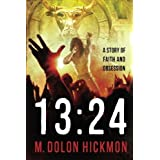 13:24 - A Story of Faith and Obsession by M Dolon Hickmon (2014-03-25)
