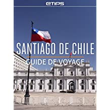 Santiago de Chile Guide de Voyage (French Edition)