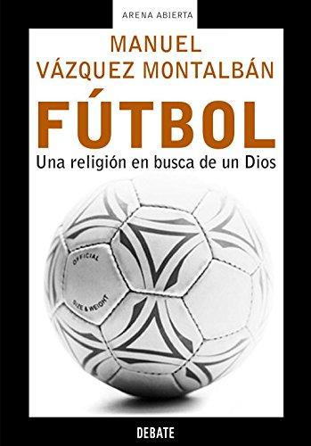 Fútbol: Una religión en busca de un Dios Crónica y Periodismo: Amazon.es: Vazquez Montalban,Manuel: Libros