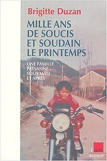 Mille ans de soucis et soudain le printemps ! : une famille paysanne sous Mao et après, Duzan, Brigitte