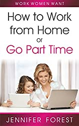 Work Women Want How to Work at Home or Go Part-Time