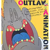 Outlaw Animation: Cutting-Edge Cartoo: Cutting-Edge Cartoons from the