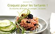 Craquez pour les tartares ! : Du boucher, de la mer, du potager... ou sucrés par Laurence Du Tilly
