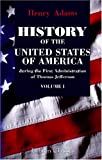 History of the United States of America During the First Administration of Thomas Jefferson : 1801-1805, Adams, Henry, 1421270919