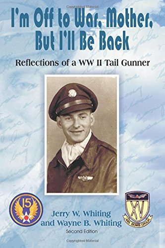 I'm Off to War, Mother, But I'll Be Back: Reflections of a WWII Tail Gunner
