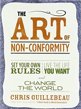 The Art of Non-Conformity: Set Your Own Rules, Live the Life You Want, and Change the World 0399536108 Book Cover