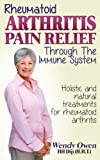 Rheumatoid Arthritis Pain Relief: Treatment of rheumatoid arthritis through the immune system (Natural Health Books) (Volume 1)