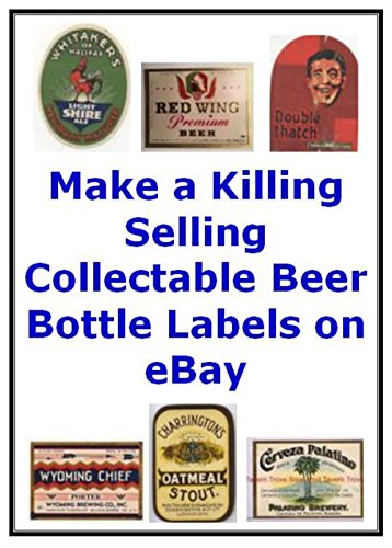 MAKE A KILLING SELLING COLLECTABLE BEER BOTTLE LABELS ON EBAY: Another