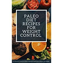 Paleo Diet Recipes for Weight Control: A Collection of Home Cooked Meals by David Colombo