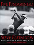 img - for Five Fundamentals: Steve Elkington Reveals the Secrets of the Best Swing in Golf book / textbook / text book