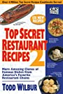Top Secret Restaurant Recipes 2: More Amazing Clones of Famous Dishes from America's Favorite Restaurant Chains (Top Secret Recipes)