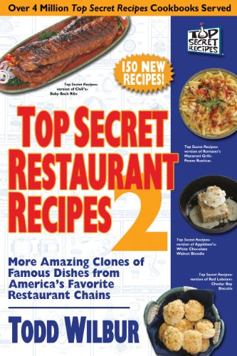 Top Secret Restaurant Recipes 2: More Amazing Clones of Famous Dishes from America's Favorite Restaurant Chains (Top Secret Recipes) by Todd Wilbur