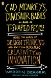 img - for CAD Monkeys, Dinosaur Babies and T-Shaped People: Inside the World of Design Thinking and How It Can Spark Creativity and Innovation book / textbook / text book