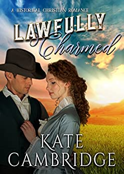 Lawfully Charmed: A Historical Christian Romance by [Cambridge, Kate, Hearts, Hero]