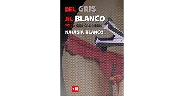 Del Gris al Blanco: Gris casi negro (Spanish Edition) - Kindle edition by Natasia Blanco. Literature & Fiction Kindle eBooks @ Amazon.com.