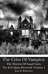 The Cries Of Vampira: The Horror Of Gaad Grey, The Evil Alpha Werewolf -Volume 1 by Sean H. Robertson (2010-11-02)