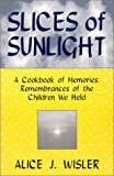 Slices of Sunlight, Alice J. Wisler and National Compassionate Friends Chapters, 0967674026