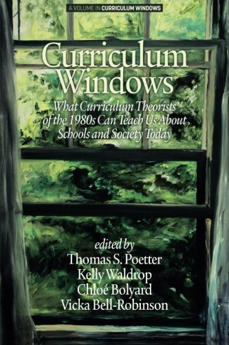 Curriculum Windows: What Curriculum Theorists of the 1980s Can Teach Us About Schools And Society Today