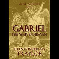 Gabriel - The War in Heaven, Book I (Gabriel - God's Hero 1)
