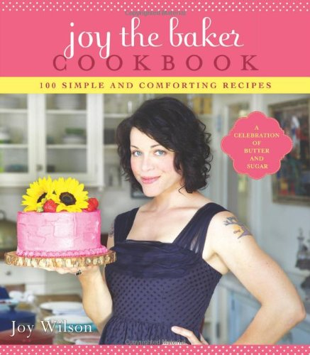 Joy the Baker Cookbook: 100 Simple and Comforting Recipes by Joy Wilson