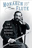 img - for Monarch of the Flute: The Life of Georges Barr??re by Nancy Toff (2012-09-01) book / textbook / text book