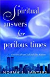 Spiritual Answers for Perilous Times, Norma E. Sawyers, 0963003127