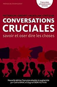 Conversations Cruciales - Savoir et oser dire les choses par Kerry Patterson
