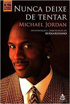 Nunca Deixe de Tentar (Em Portugues do Brasil) Administra‹o Edition by Michael Jordan (2009)