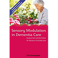 Sensory Modulation in Dementia Care: Assessment and Activities for Sensory-Enriched Care (English Edition)