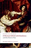 A Woman Killed With Kindness And Other Domestic Plays (Oxford World's Classics)
