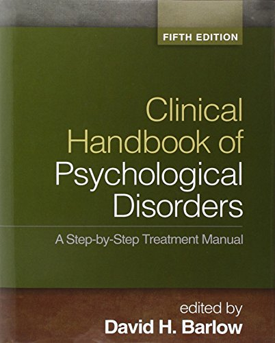 Clinical Handbook of Psychological Disorders, Fifth Edition: A Step-by-Step Treatment Manual from Guilford Publications