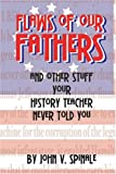 Flaws of Our Fathers : And Other Stuff Your History Teacher Never Told You, Spinale, John V., 1929684193