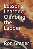 img - for Lessons Learned Climbing the Ladder book / textbook / text book