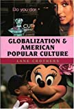 Globalization and American Popular Culture, Lane Crothers, 0742541398