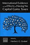 International Evidence on the Effects of Having No Capital Gains Taxes, Herbert G. Grubel, 0889751897