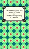 The Science of Getting Rich and the Art of Money Getting, Wallace D. Wattles and P. T. Barnum, 1420922661