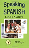 Speaking Spanish Like a Native, Kim, Brad and Domínguez, Erika, 0976451808