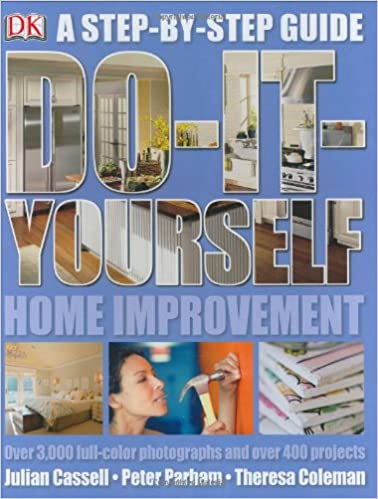 Do it yourself home improvement step by step guide to home do it yourself home improvement step by step guide to home improvement julian cassell peter parham theresa coleman 9780756617042 amazon books solutioingenieria Images