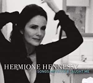 Hermione Hennessy - Songs My Father Taught Me