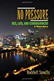 No Pressure: Sex, Lies, and Consequences, Roddell Smalls, 1495982637
