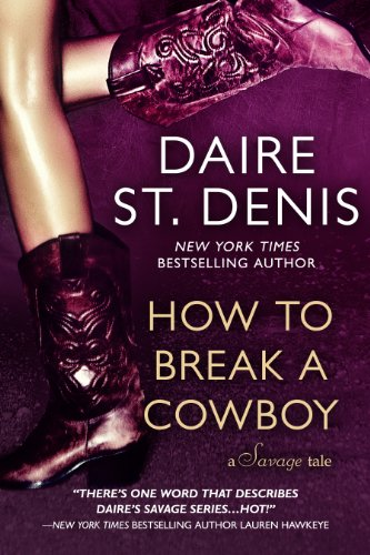 How To Break A Cowboy: A Savage Tale (Savage Tales Book 1)