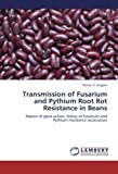 img - for Transmission of Fusarium and Pythium Root Rot Resistance in Beans: Nature of gene action, Status of Fusarium and Pythium resistance association by Patrick O. Ongom (2012-10-27) book / textbook / text book