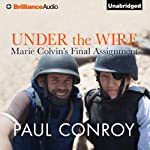 Under the Wire: Marie Colvin's Final Assignment | Paul Conroy