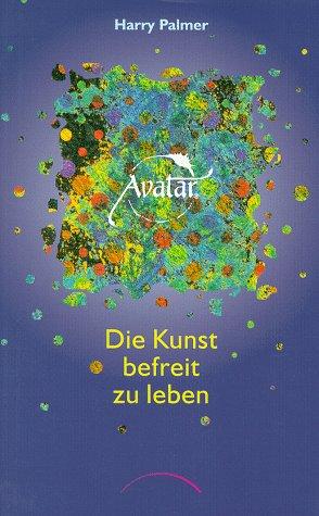 Avatar. Die Kunst Befreit Zu Leben