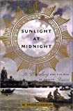 Front cover for the book Sunlight at Midnight: St. Petersburg and the Rise of Modern Russia by W. Bruce Lincoln