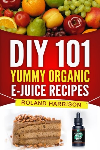 DIY 101 Yummy Organic e-Juice Recipes